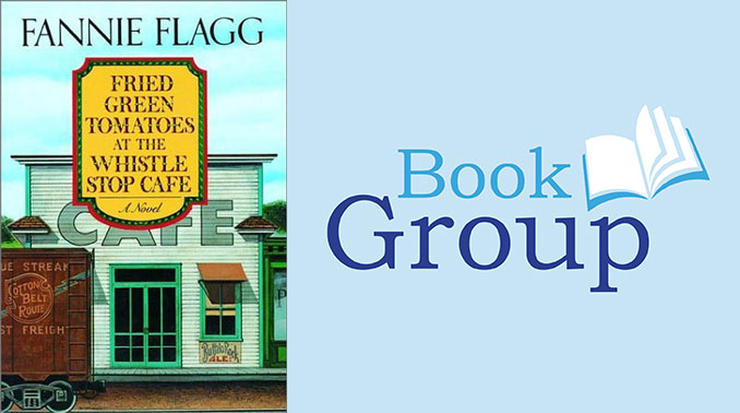 Book Group March 8: Fried Green Tomatoes At The Whistle Stop Cafe